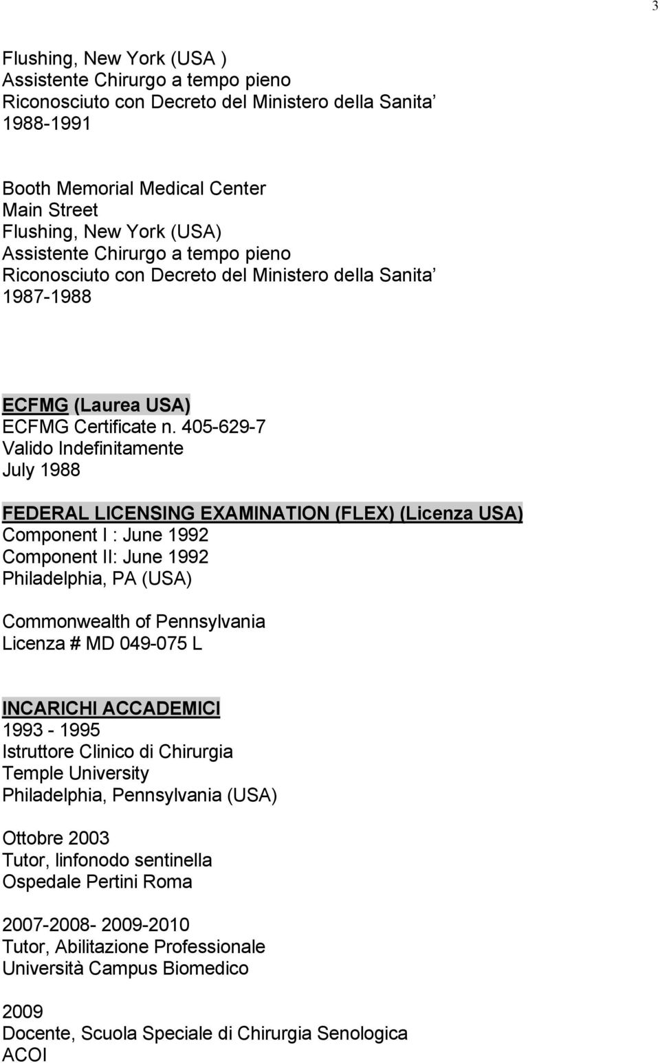 405-629-7 Valido Indefinitamente July 1988 FEDERAL LICENSING EXAMINATION (FLEX) (Licenza USA) Component I : June 1992 Component II: June 1992 Philadelphia, PA (USA) Commonwealth of Pennsylvania