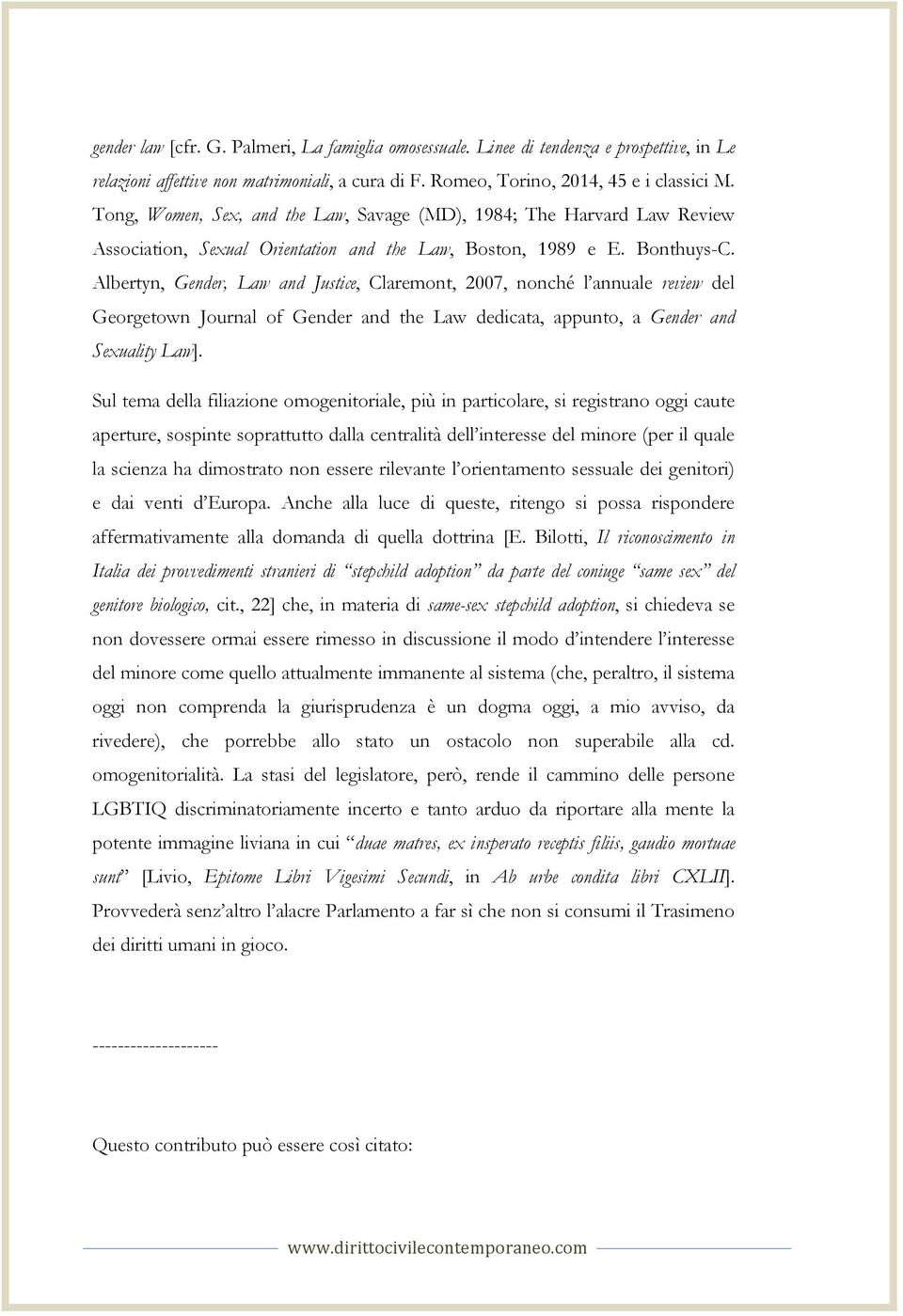 Albertyn, Gender, Law and Justice, Claremont, 2007, nonché l annuale review del Georgetown Journal of Gender and the Law dedicata, appunto, a Gender and Sexuality Law].