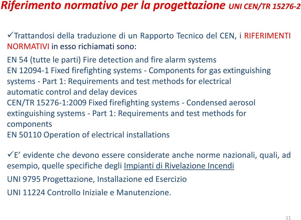firefighting systems - Condensed aerosol extinguishing systems - Part 1: Requirements and test methods for components EN 50110 Operation of electrical installations E evidente che devono