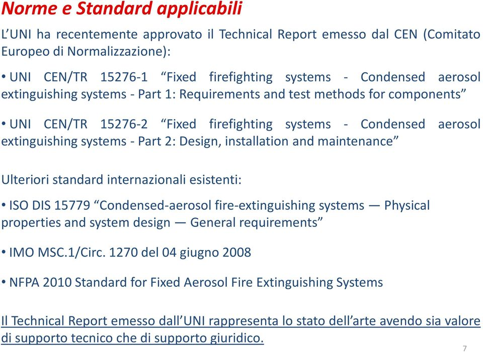 installation and maintenance Ulteriori standard internazionali esistenti: ISO DIS 15779 Condensed-aerosol fire-extinguishing systems Physical properties and system design General requirements IMO MSC.