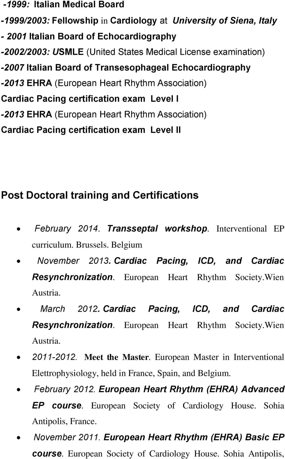 Pacing certification exam Level II Post Doctoral training and Certifications February 2014. Transseptal workshop. Interventional EP curriculum. Brussels. Belgium November 2013.