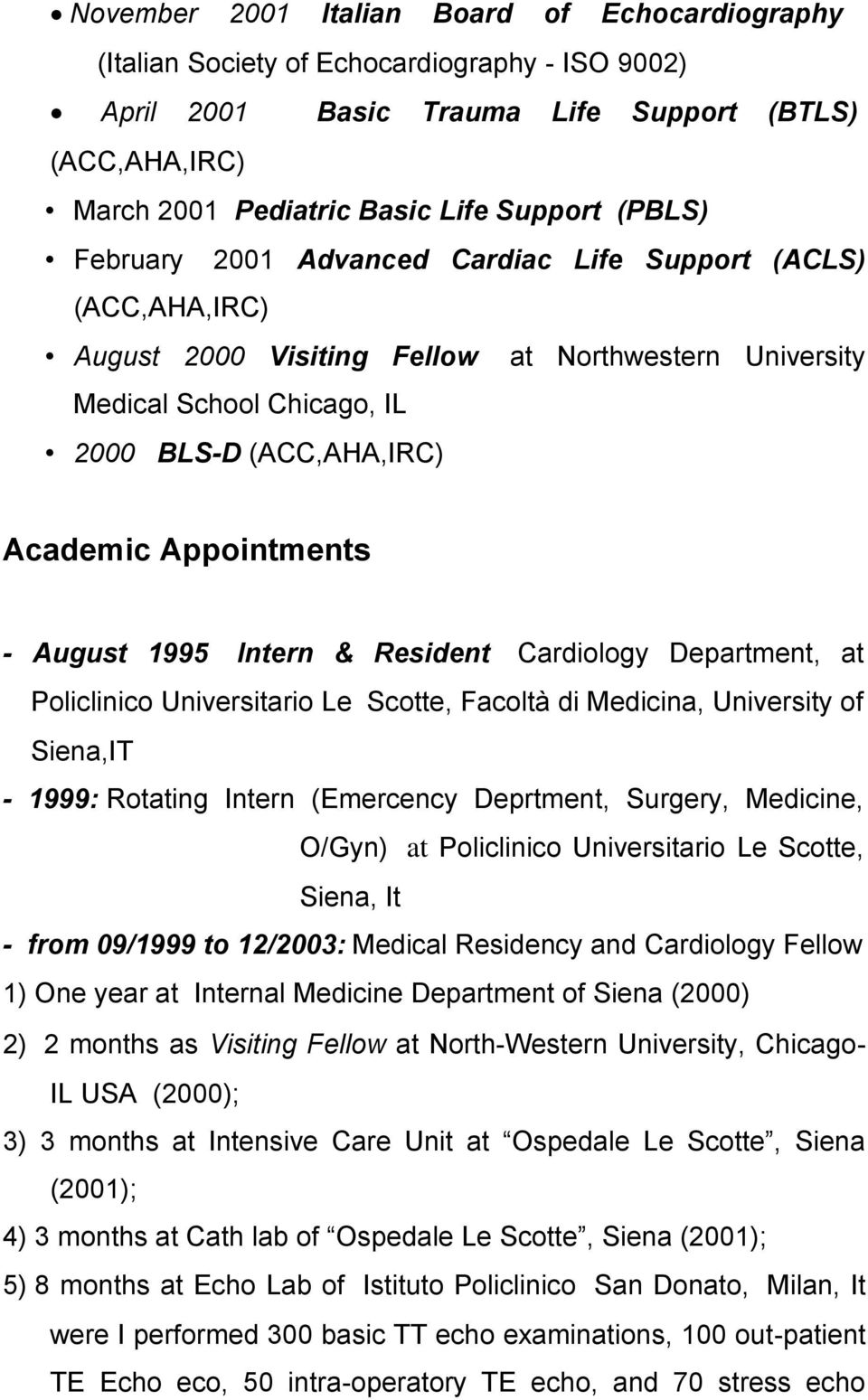 Appointments - August 1995 Intern & Resident Cardiology Department, at Policlinico Universitario Le Scotte, Facoltà di Medicina, University of Siena,IT - 1999: Rotating Intern (Emercency Deprtment,