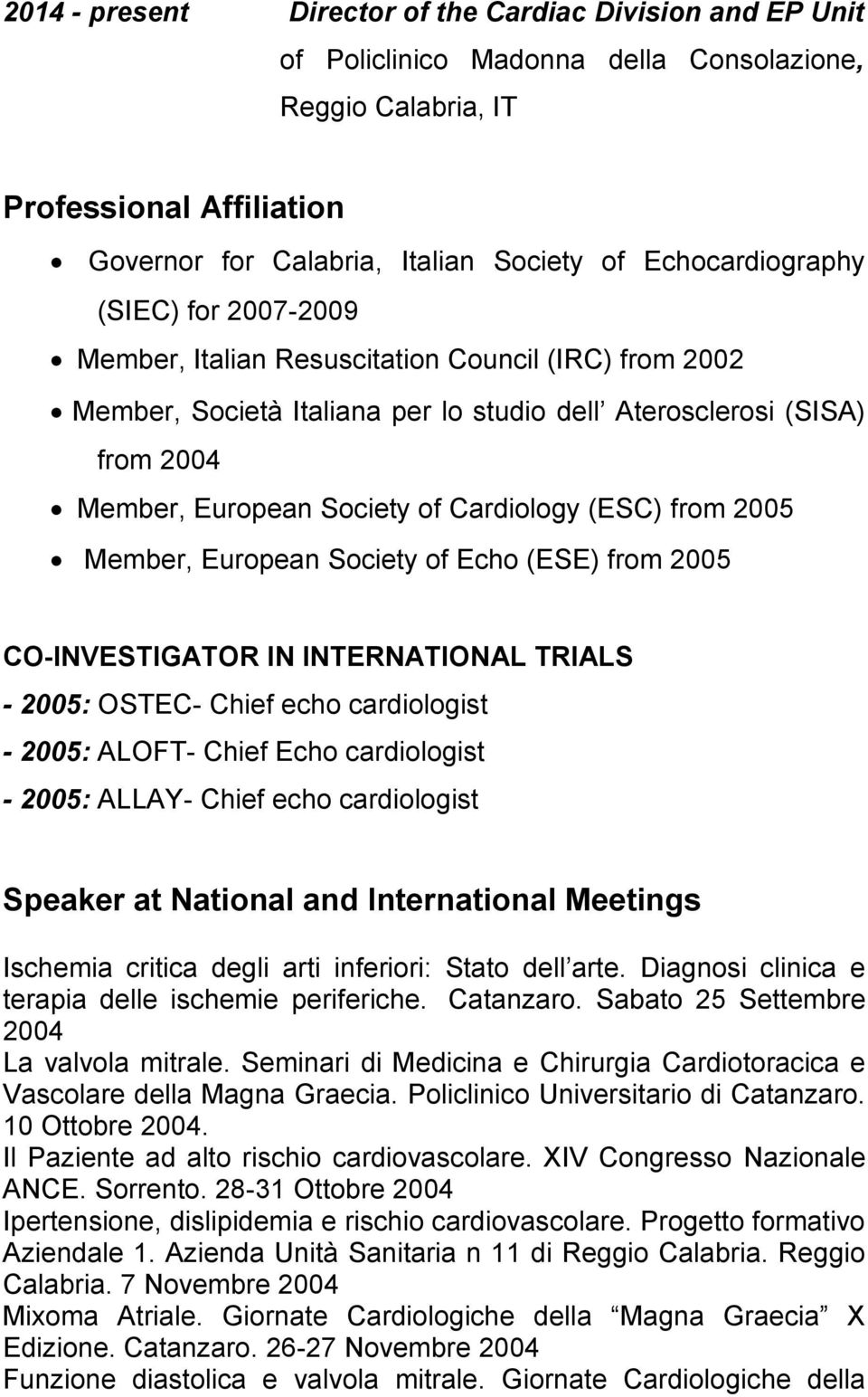 Cardiology (ESC) from 2005 Member, European Society of Echo (ESE) from 2005 CO-INVESTIGATOR IN INTERNATIONAL TRIALS - 2005: OSTEC- Chief echo cardiologist - 2005: ALOFT- Chief Echo cardiologist -
