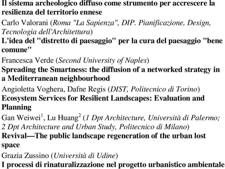 Smartness: the diffusion of a networked strategy in a Mediterranean neighbourhood Angioletta Voghera, Dafne Regis (DIST, Politecnico di Torino) Ecosystem Services for Resilient Landscapes: Evaluation