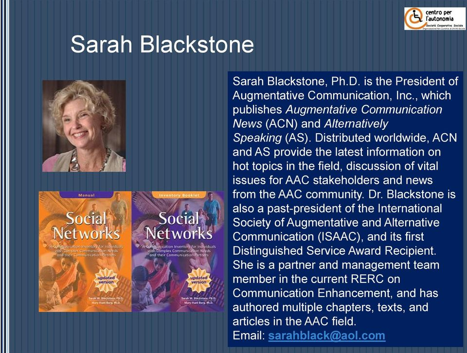 Blackstone is also a past-president of the International Society of Augmentative and Alternative Communication (ISAAC), and its first Distinguished Service Award Recipient.