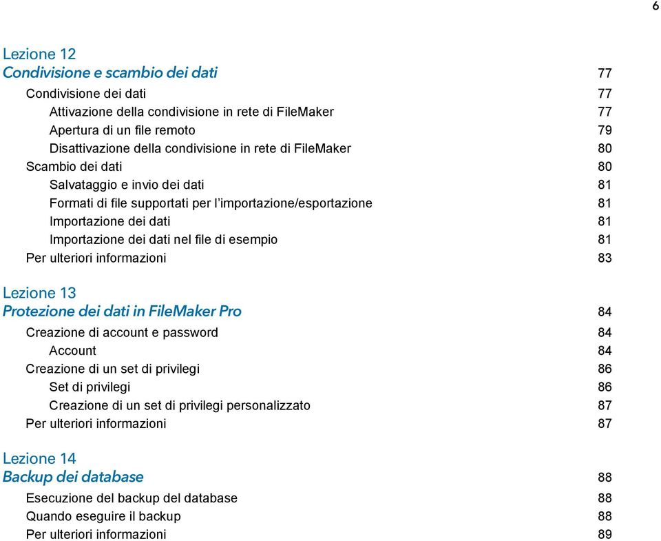 esempio 81 Per ulteriori informazioni 83 Lezione 13 Protezione dei dati in FileMaker Pro 84 Creazione di account e password 84 Account 84 Creazione di un set di privilegi 86 Set di privilegi 86