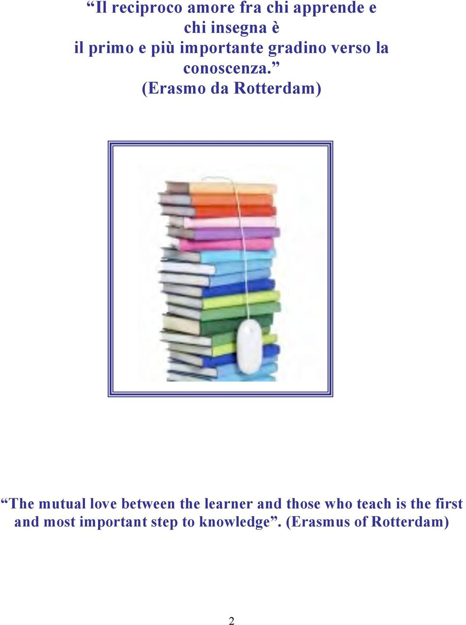 (Erasmo da Rotterdam) The mutual love between the learner and