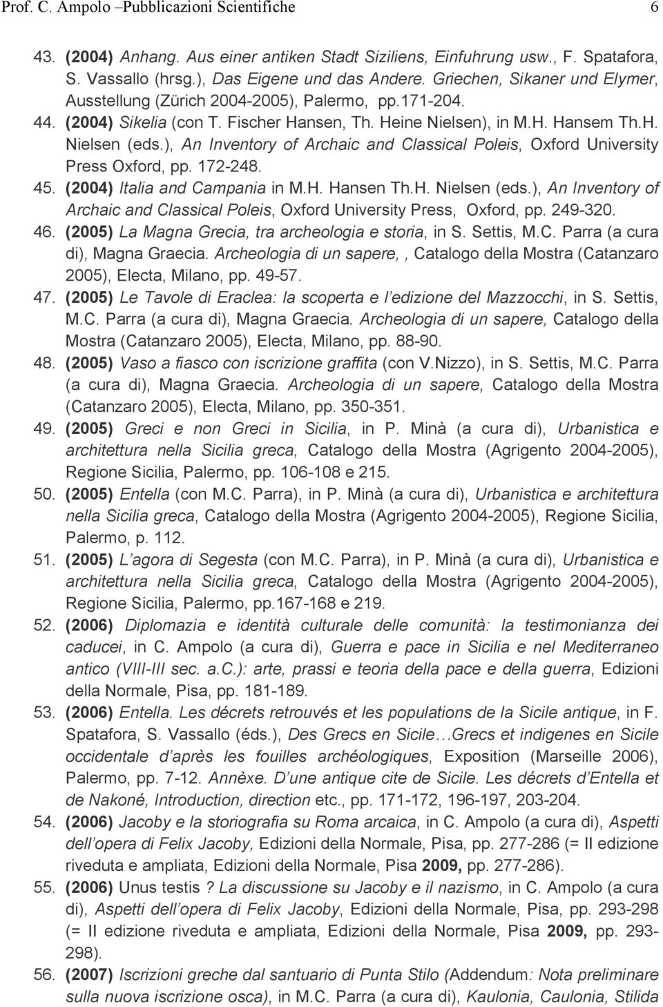 ), An Inventory of Archaic and Classical Poleis, Oxford University Press Oxford, pp. 172-248. 45. (2004) Italia and Campania in M.H. Hansen Th.H. Nielsen (eds.