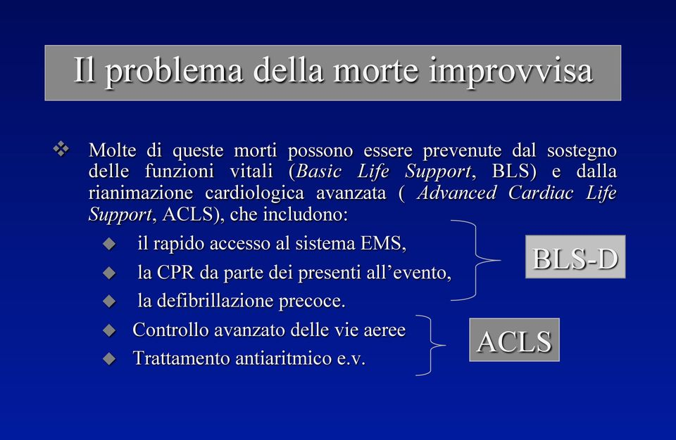 "e dalla rianimazione cardiologica avanzata ( Advanced Cardiac Life Support, ACLS), che includono: "" il"