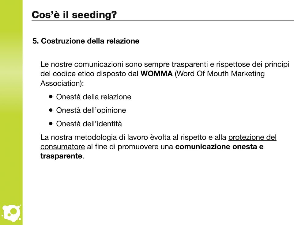 del codice etico disposto dal WOMMA (Word Of Mouth Marketing Association): Onestà della relazione