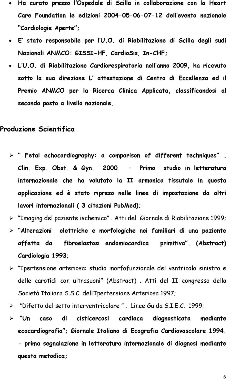 al secondo posto a livello nazionale. Produzione Scientifica Fetal echocardiography: a comparison of different techniques. Clin. Exp. Obst. & Gyn. 2000.
