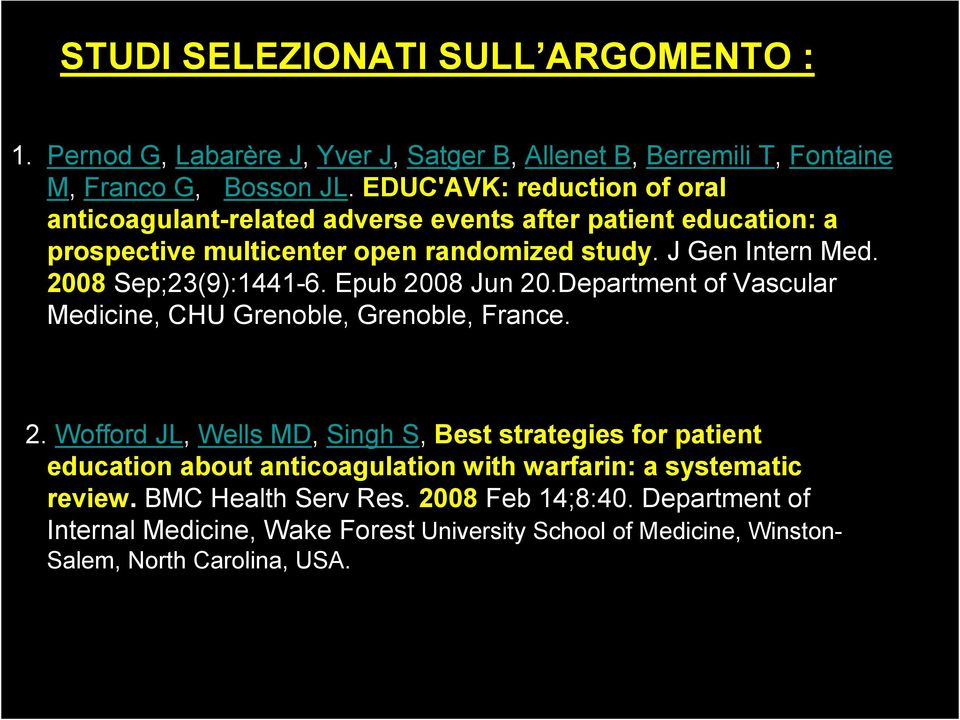 2008 Sep;23(9):1441-6. Epub 2008 Jun 20.Department of Vascular Medicine, CHU Grenoble, Grenoble, France. 2. Wofford JL, Wells MD, Singh S, Best strategies for patient education about anticoagulation with warfarin: a systematic review.