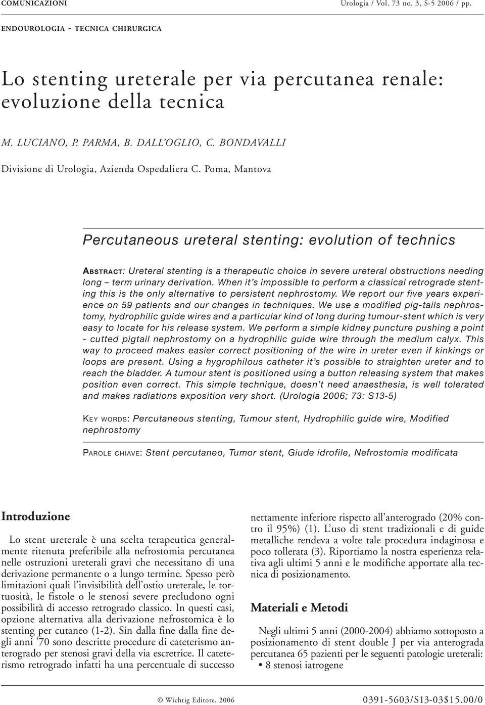 Poma, Mantova Percutaneous ureteral stenting: evolution of technics ABSTRACT: Ureteral stenting is a therapeutic choice in severe ureteral obstructions needing long term urinary derivation.