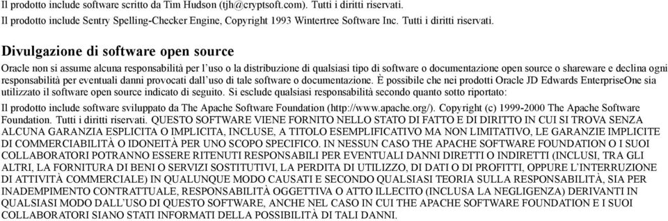 Divulgazione di software open source Oracle non si assume alcuna responsabilità per l uso o la distribuzione di qualsiasi tipo di software o documentazione open source o shareware e declina ogni
