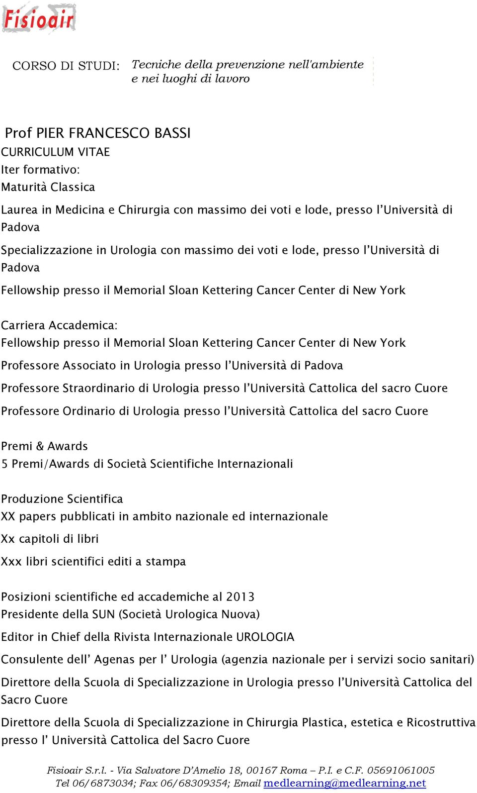 New York Carriera Accademica: Fellowship presso il Memorial Sloan Kettering Cancer Center di New York Professore Associato in Urologia presso l Università di Padova Professore Straordinario di