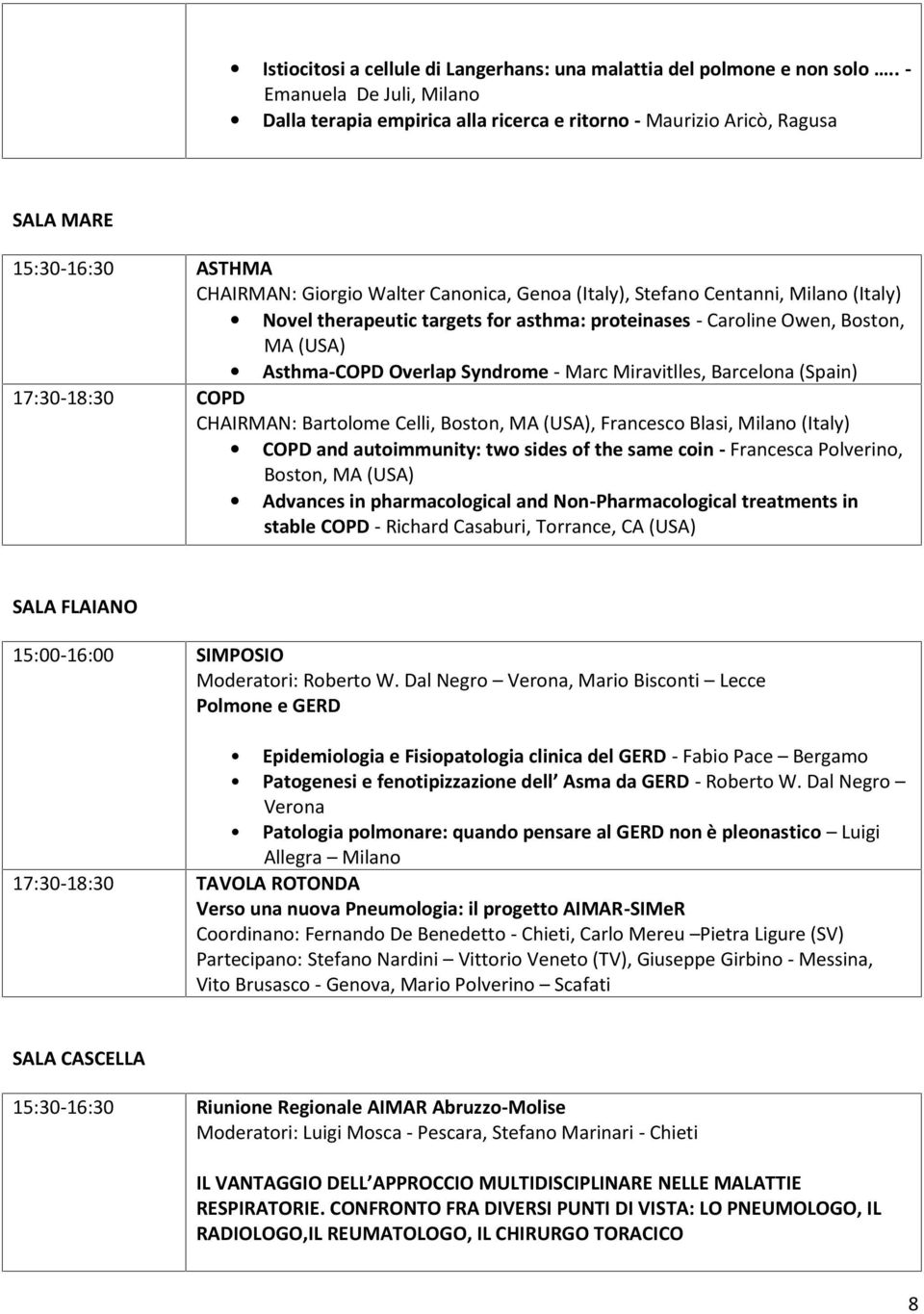 Milano (Italy) Novel therapeutic targets for asthma: proteinases - Caroline Owen, Boston, MA (USA) Asthma-COPD Overlap Syndrome - Marc Miravitlles, Barcelona (Spain) 17:30-18:30 COPD CHAIRMAN: