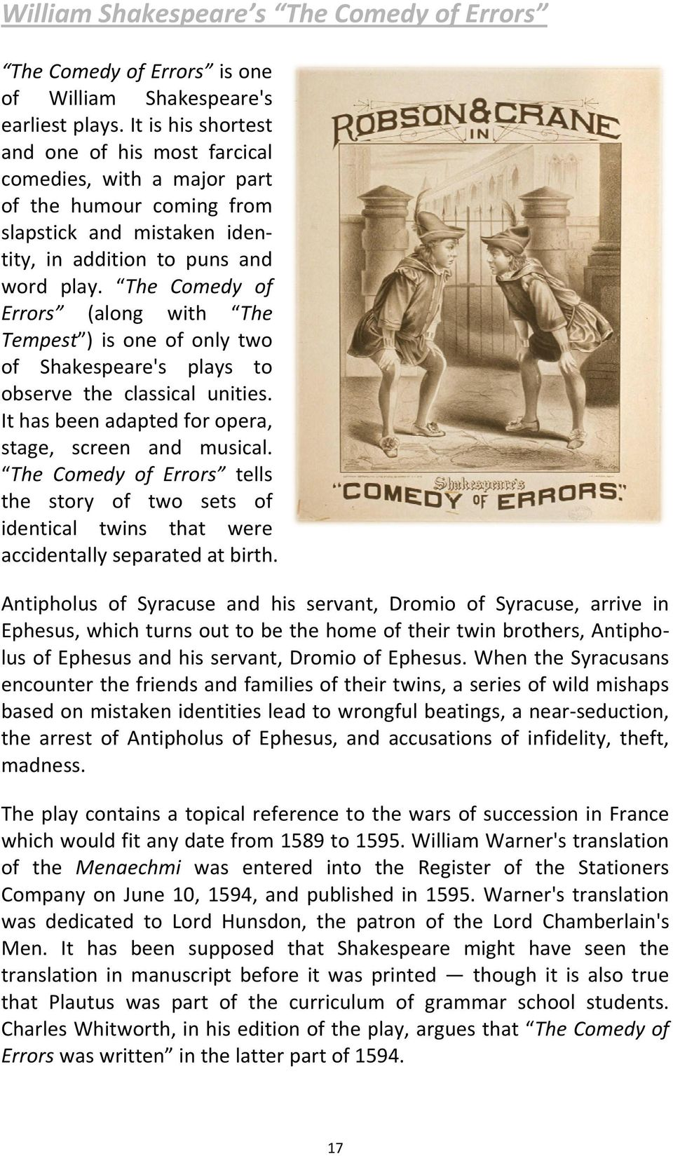 The Comedy of Errors (along with The Tempest ) is one of only two of Shakespeare's plays to observe the classical unities. It has been adapted for opera, stage, screen and musical.