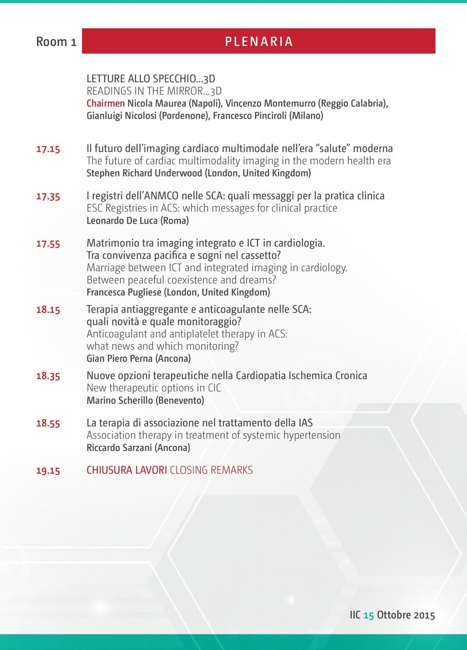 15 Il futuro dell imaging cardiaco multimodale nell era salute moderna The future of cardiac multimodality imaging in the modern health era Stephen Richard Underwood (London, United Kingdom) 17.