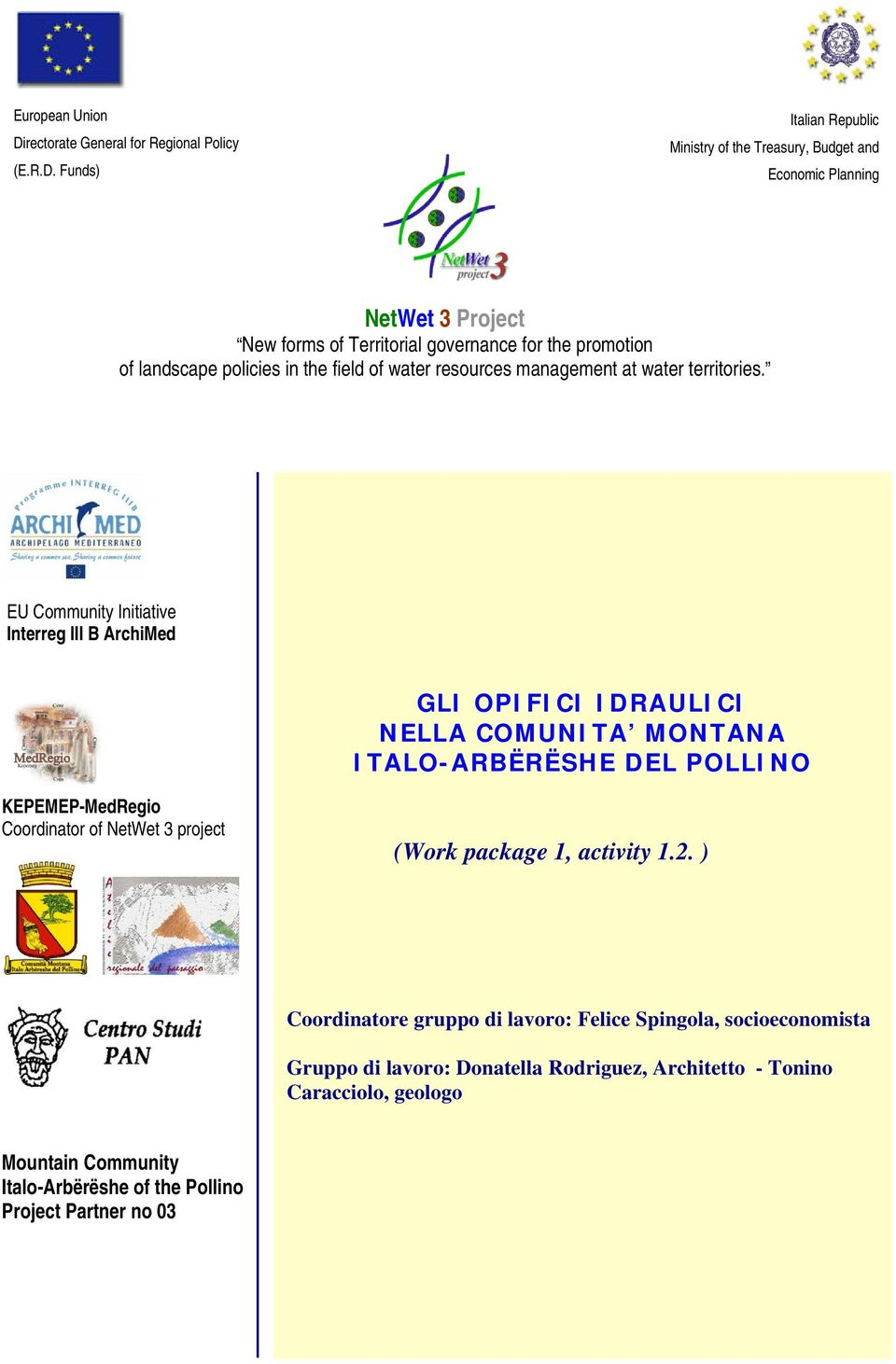 Funds) Italian Republic Ministry of the Treasury, Budget and Economic Planning NetWet 3 Project New forms of Territorial governance for the promotion of landscape policies in the