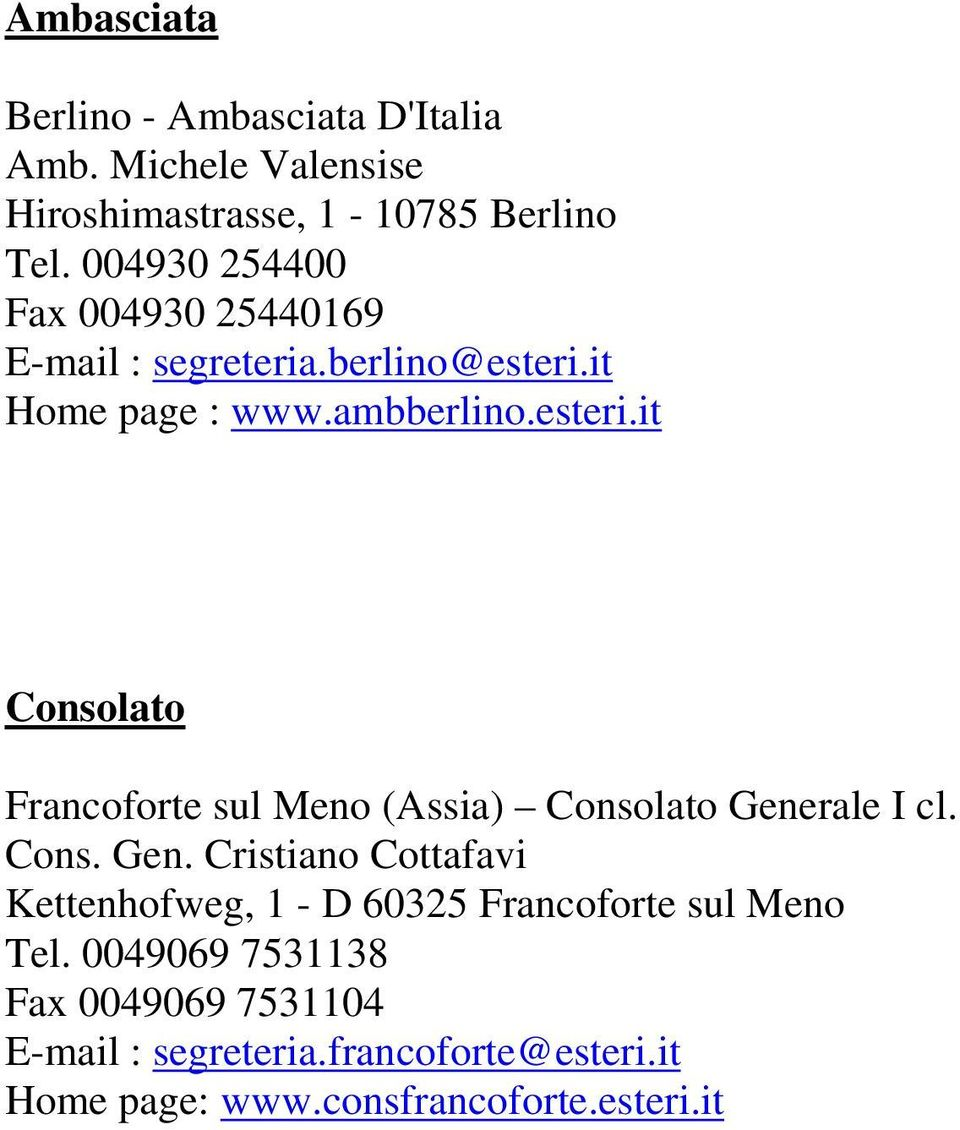 it Home page : www.ambberlino.esteri.it Consolato Francoforte sul Meno (Assia) Consolato Gene