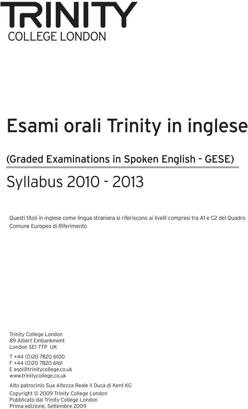 Embankment London SE1 7TP UK T +44 (0)20 7820 6100 F +44 (0)20 7820 6161 E esol@trinitycol
