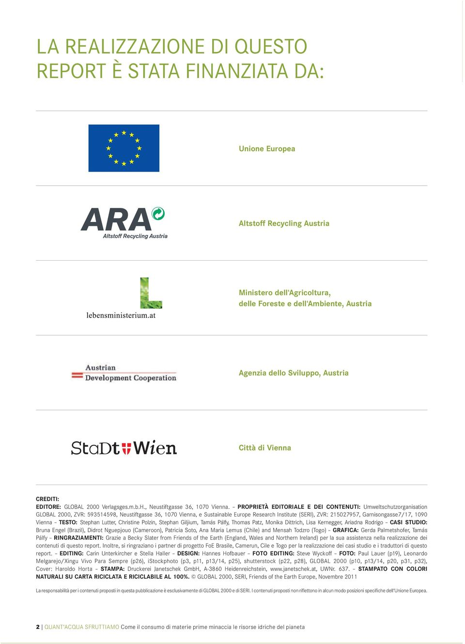 PROPRIETÀ EDITORIALE E DEI CONTENUTI: Umweltschutzorganisation GLOBAL 2000, ZVR: 593514598, Neustiftgasse 36, 1070 Vienna, e Sustainable Europe Research Institute (SERI), ZVR: 215027957,