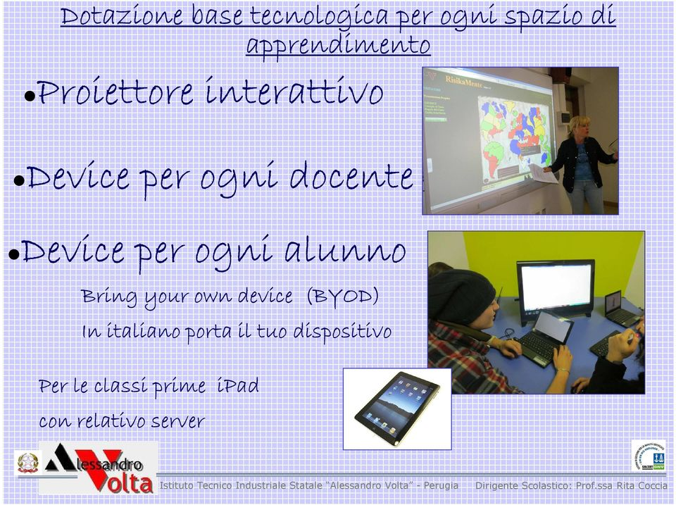 ogni alunno Bring your own device (BYOD) In italiano porta