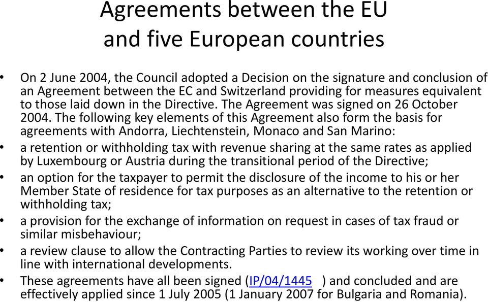 The following key elements of this Agreement also form the basis for agreements with Andorra, Liechtenstein, Monaco and San Marino: a retention or withholding tax with revenue sharing at the same