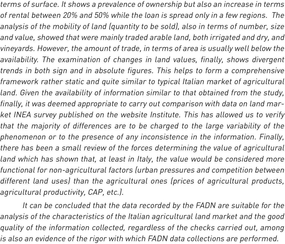 However, the amount of trade, in terms of area is usually well below the availability. The examination of changes in land values, finally, shows divergent trends in both sign and in absolute figures.