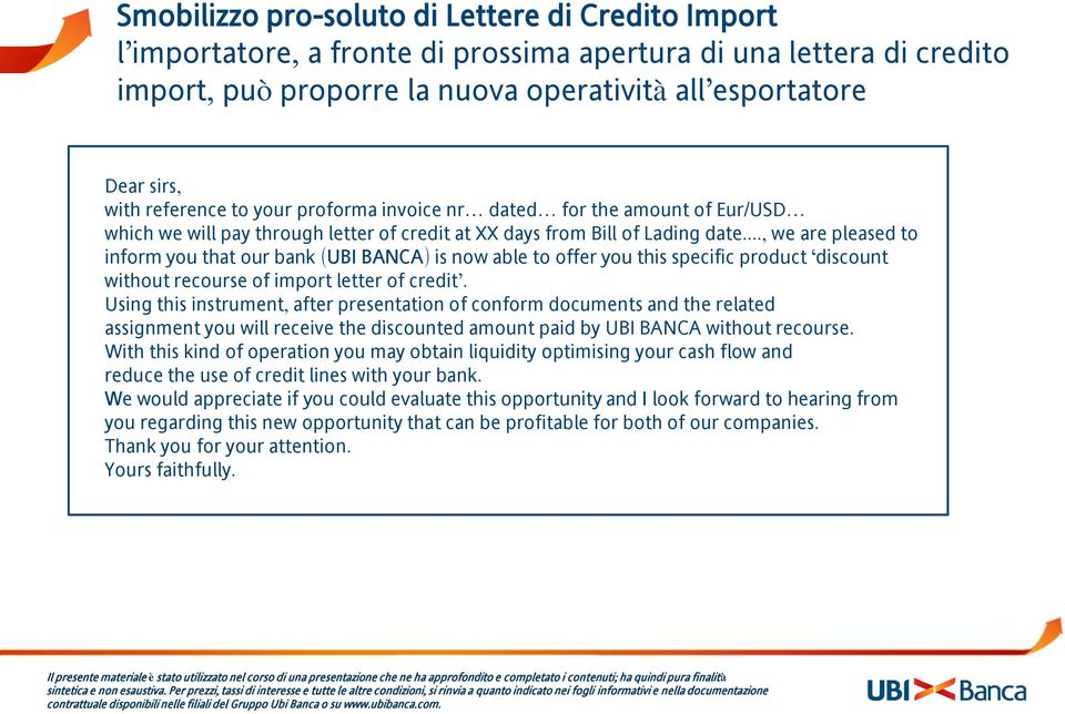 .., we are pleased to inform you that our bank (UBI BANCA) is now able to offer you this specific product discount without recourse of import letter of credit.