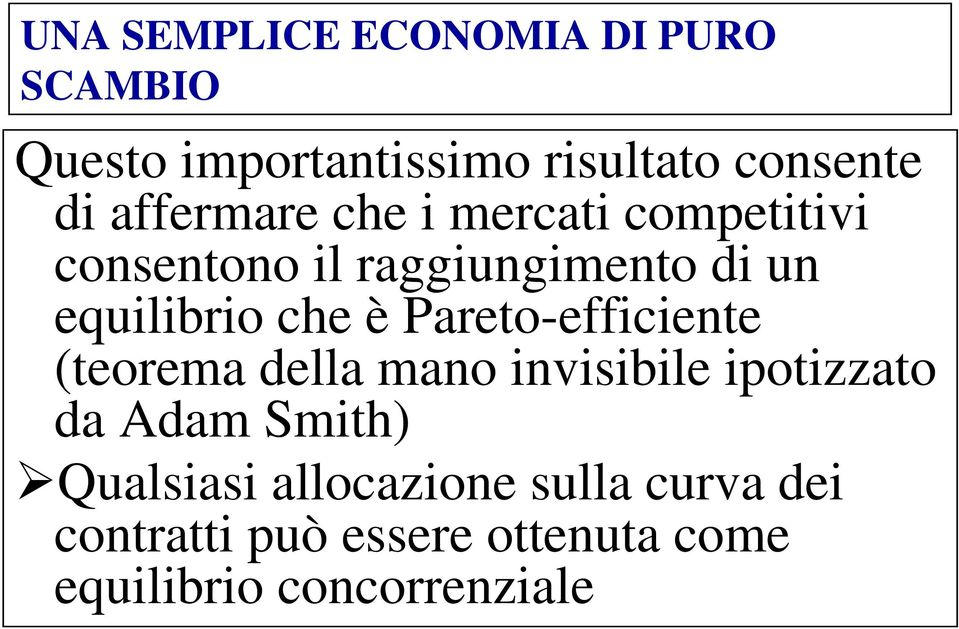 è Pareto-efficiente (teorema della mano invisibile ipotizzato da Adam Smith)
