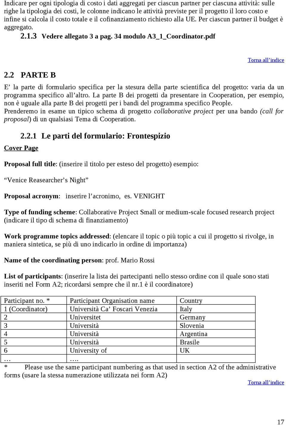 2 PARTE B Torna all indice E la parte di formulario specifica per la stesura della parte scientifica del progetto: varia da un programma specifico all altro.