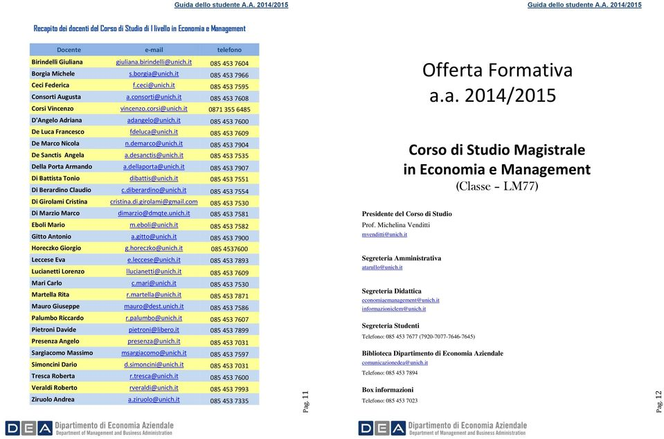 corsi@unich.it 0871 355 6485 Offerta Formativa a.a. 2014/2015 D'Angelo Adriana adangelo@unich.it 085 453 7600 De Luca Francesco fdeluca@unich.it 085 453 7609 De Marco Nicola n.demarco@unich.