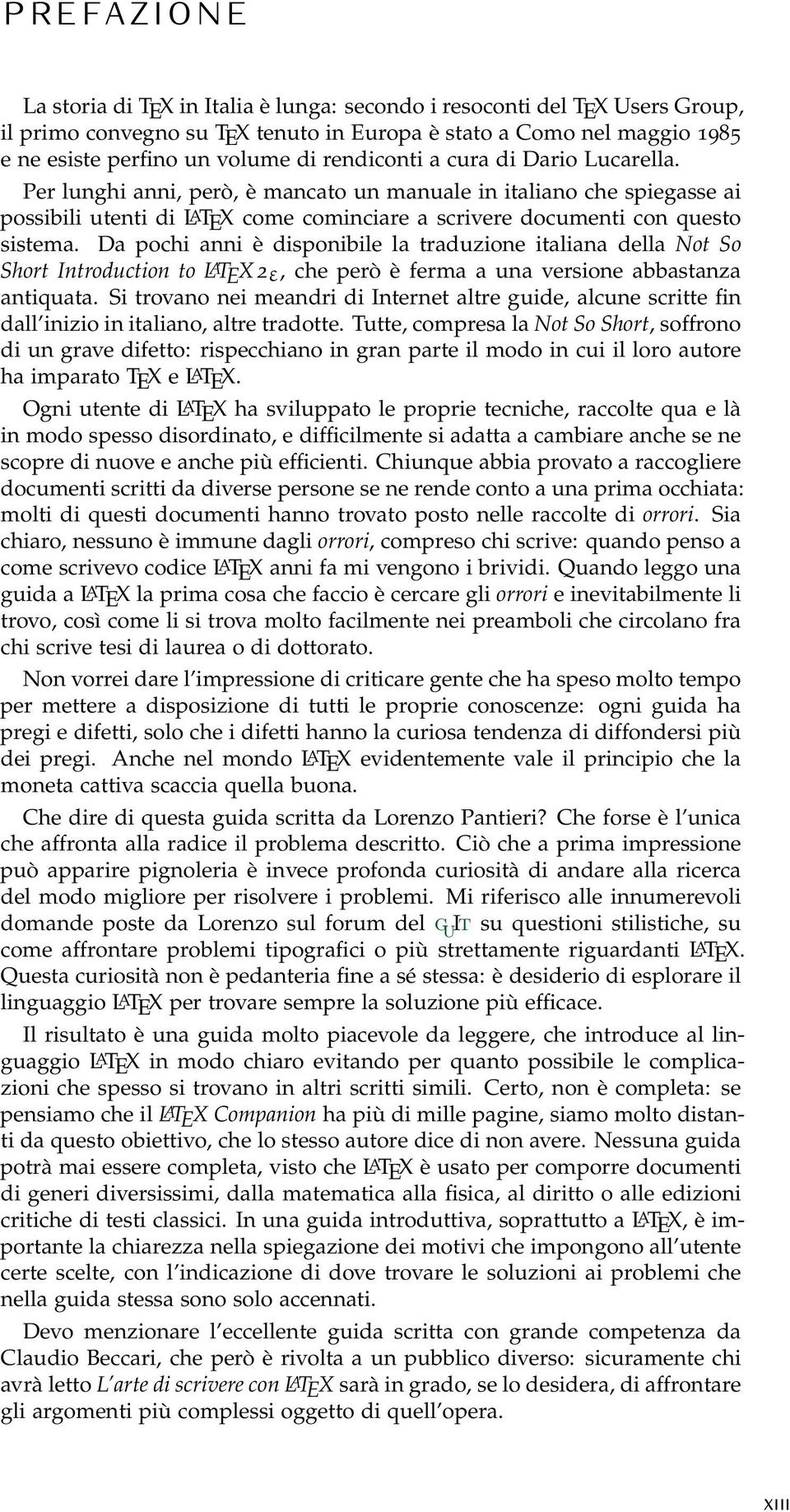 Da pochi anni è disponibile la traduzione italiana della Not So Short Introduction to LATEX 2ε, che però è ferma a una versione abbastanza antiquata.