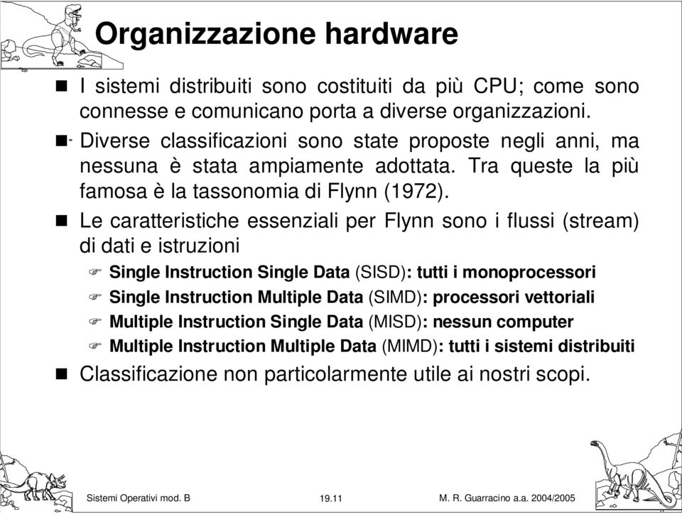 Le caratteristiche essenziali per Flynn sono i flussi (stream) di dati e istruzioni Single Instruction Single Data (SISD): tutti i monoprocessori Single Instruction Multiple
