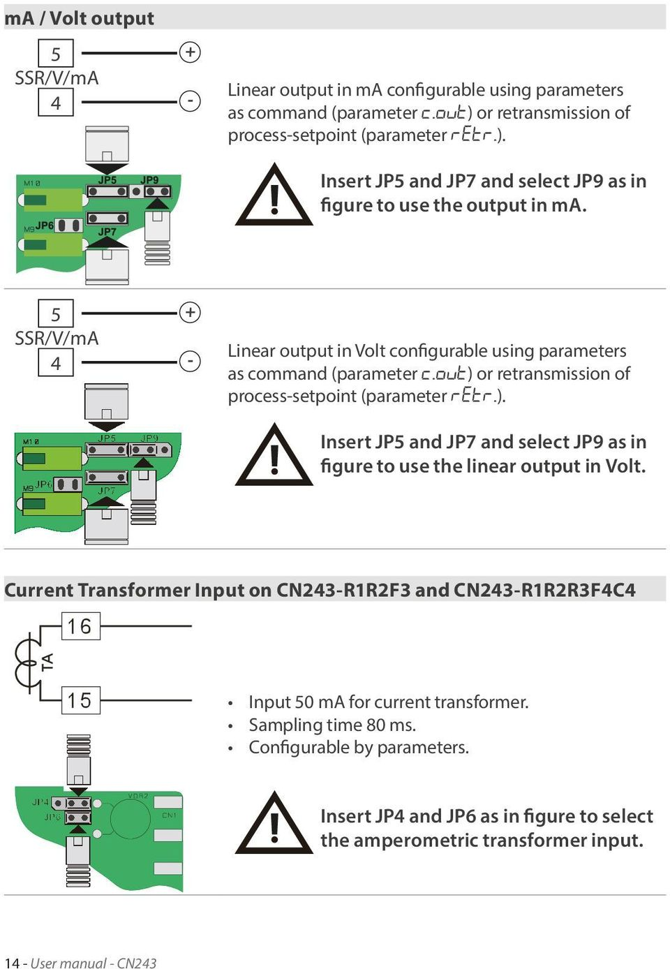 5 + SSR/V/mA 4 - Linear output in Volt configurable using parameters as command (parameter c.out) or retransmission of process-setpoint (parameter retr.). Insert JP5 and JP7 and select JP9 as in figure to use the linear output in Volt.