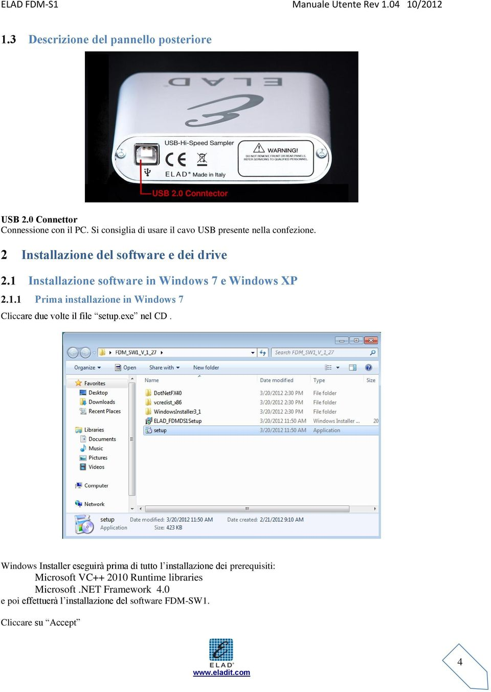 1 Installazione software in Windows 7 e Windows XP 2.1.1 Prima installazione in Windows 7 Cliccare due volte il file setup.exe nel CD.
