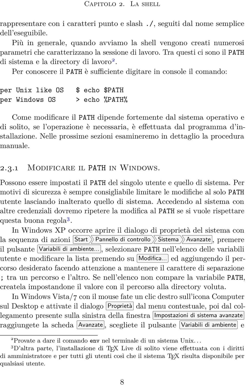 Per conoscere il PATH è sufficiente digitare in console il comando: per Unix like OS per Windows OS $ echo $PATH > echo %PATH% Come modificare il PATH dipende fortemente dal sistema operativo e di