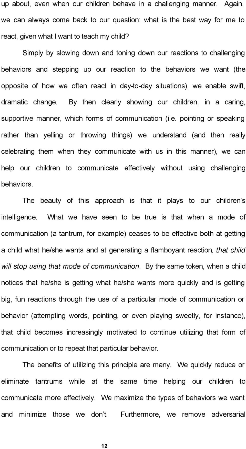 enable swift, dramatic change. By then clearly showing our children, in a caring, supportive manner, which forms of communication (i.e. pointing or speaking rather than yelling or throwing things) we