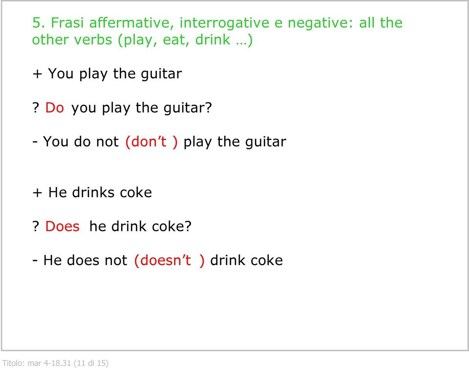 You do not (don t ) play the guitar + He drinks coke?