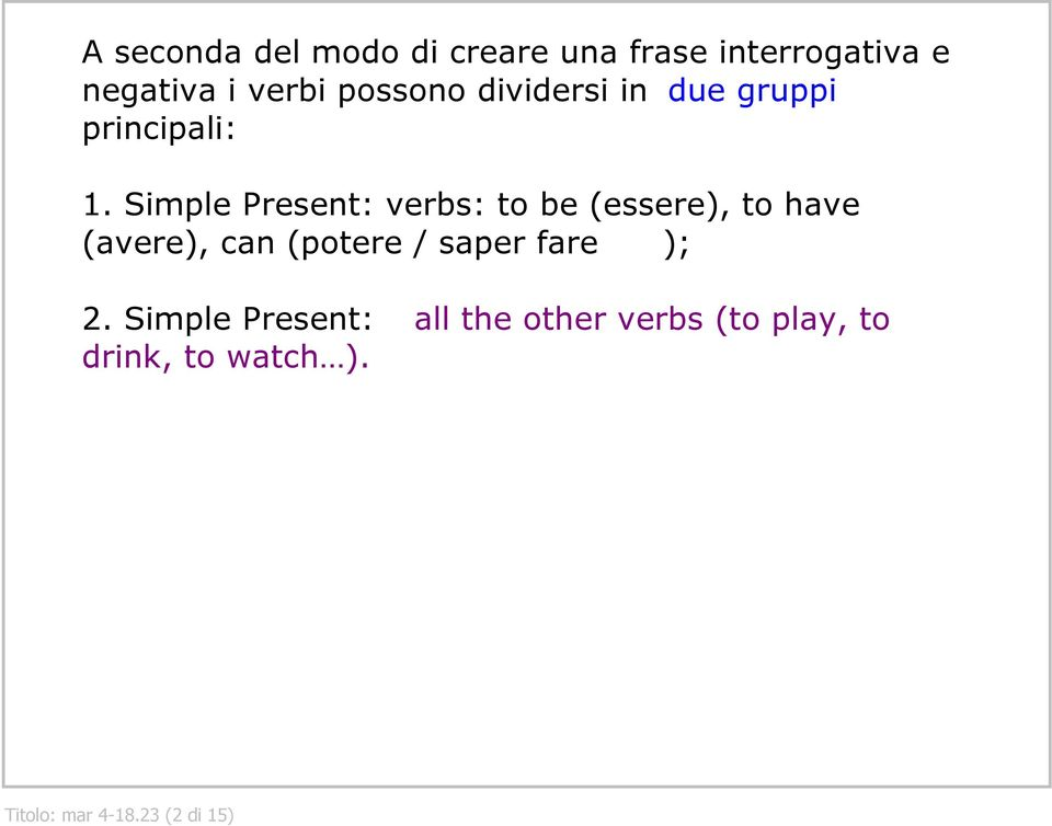 Simple Present: verbs: to be (essere), to have (avere), can (potere / saper