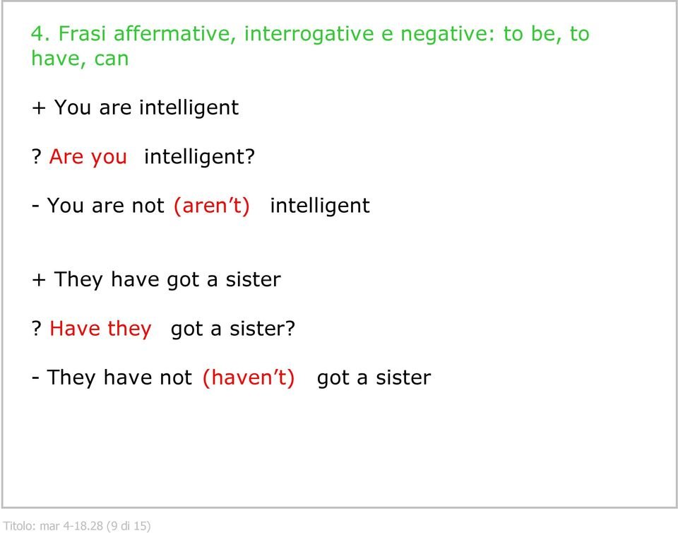 You are not (aren t) intelligent + They have got a sister?