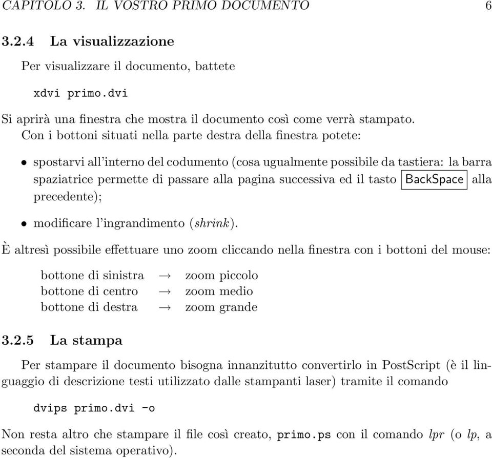 successiva ed il tasto BackSpace alla precedente); modificare l ingrandimento (shrink).