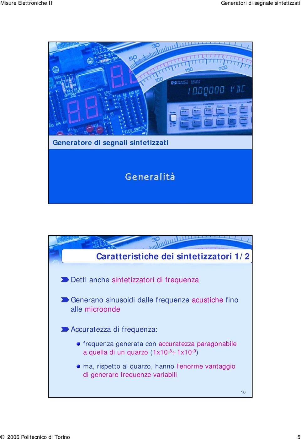 frequenza: frequenza generata con accuratezza paragonabile a quella di un quarzo (1x10-8 1x10-9 )