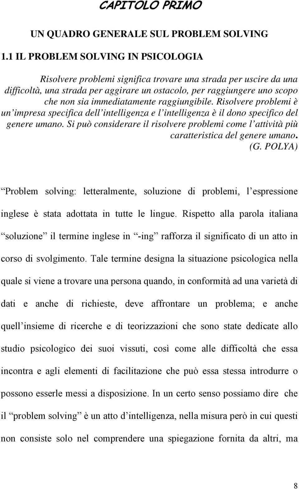 immediatamente raggiungibile. Risolvere problemi è un impresa specifica dell intelligenza e l intelligenza è il dono specifico del genere umano.