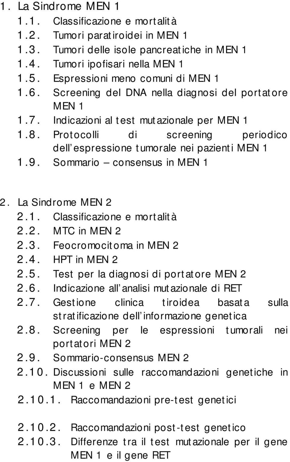 Protocolli di screening periodico dell espressione tumorale nei pazienti MEN 1 1.9. Sommario consensus in MEN 1 2. La Sindrome MEN 2 2.1. Classificazione e mortalità 2.2. MTC in MEN 2 2.3.