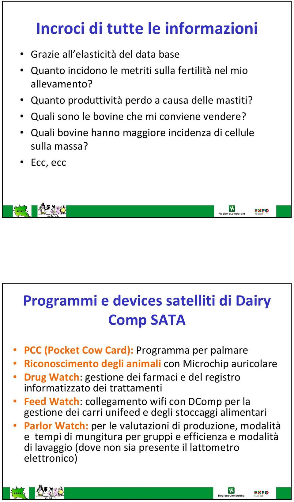 Ecc, ecc Programmie devices satellitididairy Comp SATA PCC (Pocket Cow Card): Programma per palmare Riconoscimento degli animali con Microchip auricolare Drug Watch: gestione dei farmaci e del