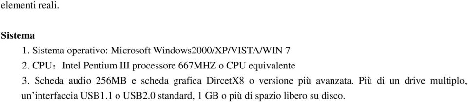 CPU:Intel Pentium III processore 667MHZ o CPU equivalente 3.