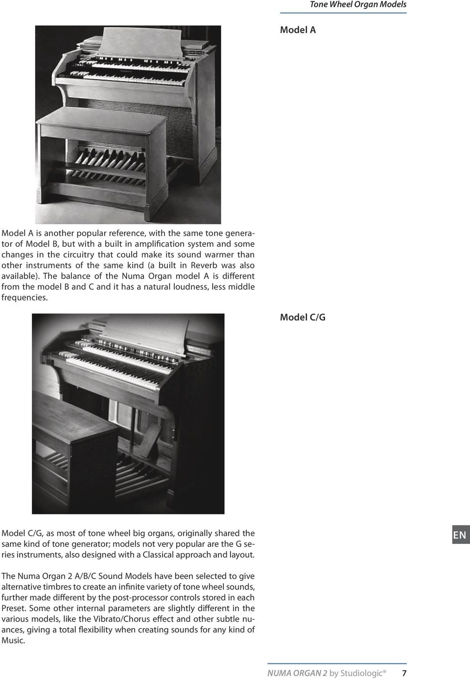 The balance of the Numa Organ model A is different from the model B and C and it has a natural loudness, less middle frequencies.