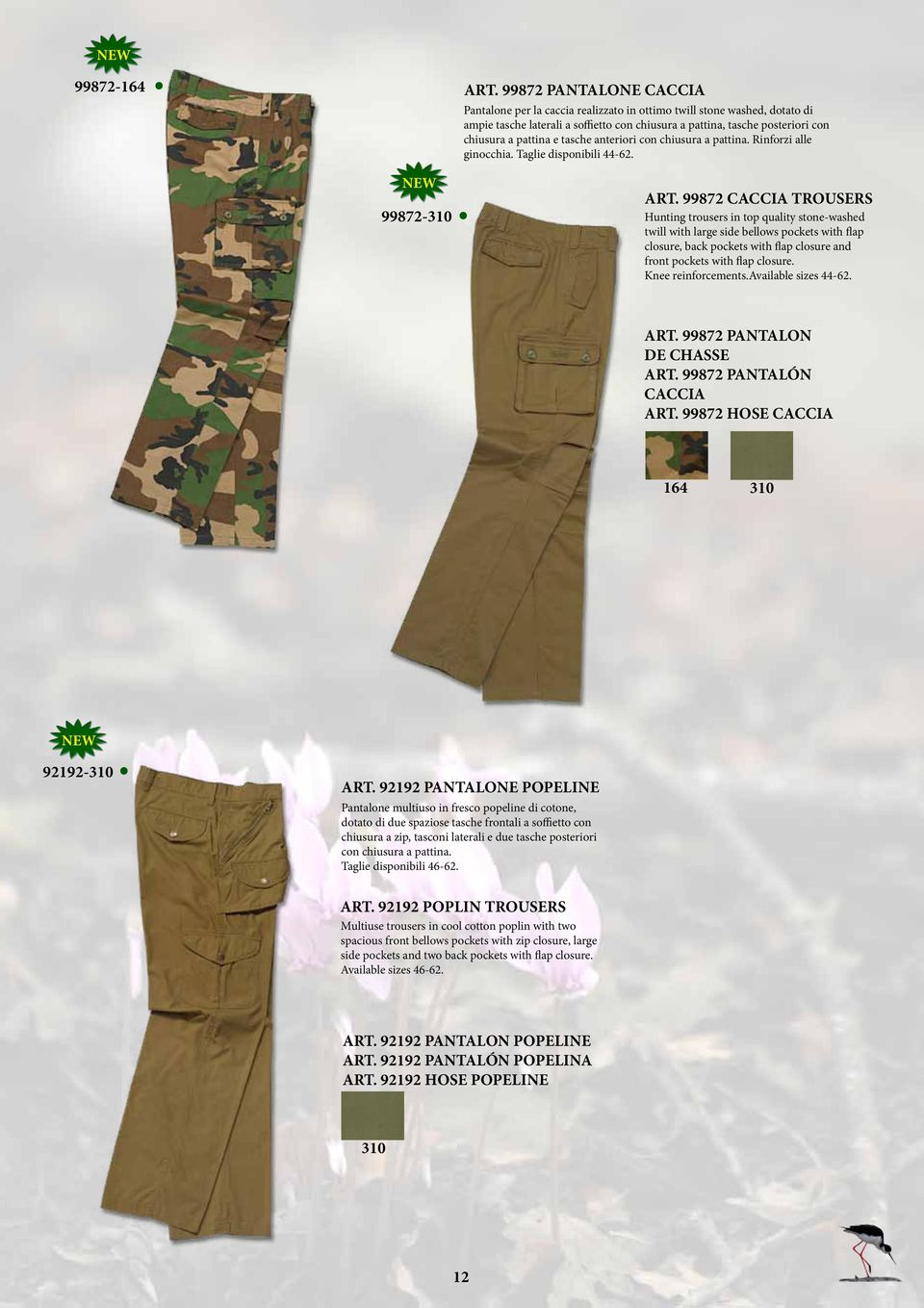 with large side bellows pockets with flap closure, back pockets with flap closure and front pockets with flap closure Knee reinforcementsavailable sizes 44-62 ART 99872 PANTALON DE CHASSE ART 99872